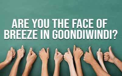 Are you the face of the Breeze in Goondiwindi?
